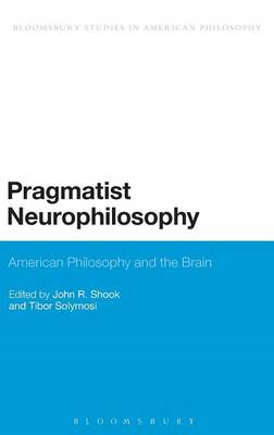 Pragmatist Neurophilosophy: American Philosophy and the Brai (BOK)