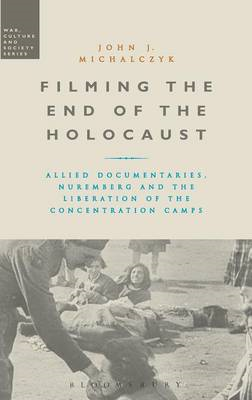 Filming the End of the Holocaust: Allied Documentaries, Nuremberg and the Liberation of the Concentr (BOK)