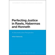 Perfecting Justice in Rawls, Habermas and Honneth: A Deconstructive Perspective (BOK)