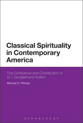 Classical Spirituality in Contemporary America: The Confluence and Contribution of G.I. Gurdjieff an (BOK)