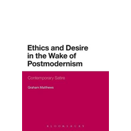 Ethics and Desire in the Wake of Postmodernism: Contemporary Satire (BOK)
