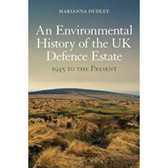 Environmental History of the UK Defence Estate, 1945 to the (BOK)