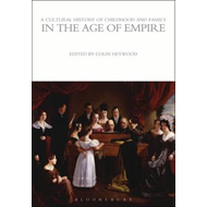 Cultural History of Childhood and Family in the Age of Empir (BOK)