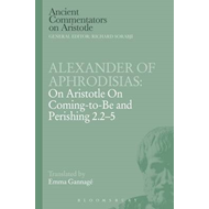 Alexander of Aphrodisias: On Aristotle on Coming to be and P (BOK)