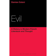 Evil: a History in Modern French Literature and Thought (BOK)