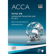 ACCA P6 Advanced Taxation FA2013: Practice and Revision Kit (BOK)