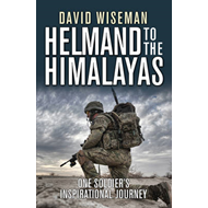 Helmand to the Himalayas: One Soldier's Inspirational Journe (BOK)