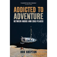 Addicted to Adventure: Between Rocks and Cold Places (BOK)