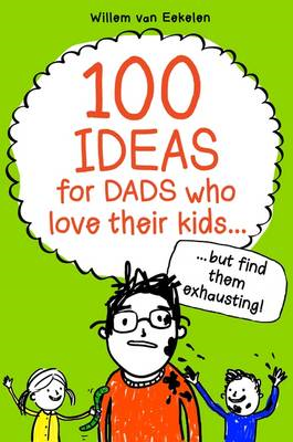 100 Ideas for Dads Who Love Their Kids but Find Them Exhaust (BOK)