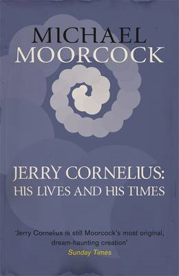 Jerry Cornelius: His Lives and His Times (BOK)