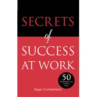 Secrets of Success at Work: 50 Techniques to Excel (BOK)