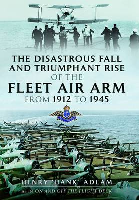 The Disastrous Fall and Triumphant Rise of the Fleet Air Arm from 1912 to 1945 (BOK)