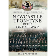 Newcastle-Upon-Tyne in the Great War (BOK)