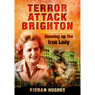 Terror Attack Brighton - Blowing Up the Iron Lady (BOK)