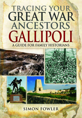 Tracing Your Great War Ancestors - The Gallipoli Campaign (BOK)