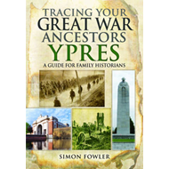 Tracing Your Great War Ancestors: Ypres (BOK)