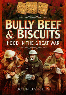 Bully Beef and Biscuits - Food in the Great War (BOK)
