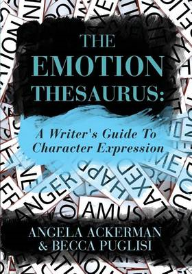 The Emotion Thesaurus: A Writer's Guide to Character Expression (BOK)