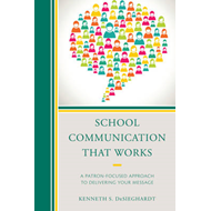 School Communication That Works: A Patron-focused Approach to Delivering Your Message (BOK)