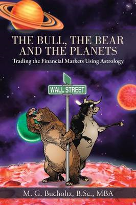 The Bull, the Bear and the Planets: Trading the Financial Markets Using Astrology (BOK)