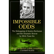Impossible Odds: The Kidnapping of Jessica Buchanan and Her Dramatic Rescue by Seal Team Six (BOK)