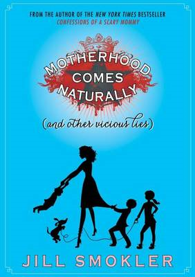 Motherhood Comes Naturally (and Other Vicious Lies) (BOK)
