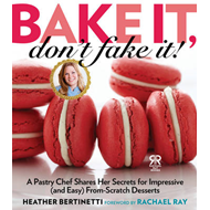 Bake it, Don't Fake It!: A Pastry Chef Shares Her Secrets for Impressive (and Easy) From-scratch Des (BOK)