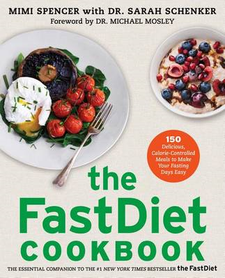 The Fastdiet Cookbook: 150 Delicious, Calorie-Controlled Meals to Make Your Fasting Days Easy (BOK)