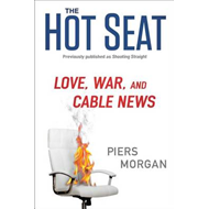 The Hot Seat: Love, War, and Cable News (BOK)