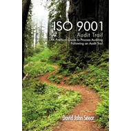 ISO 9001 Audit Trail: A Practical Guide to Process Auditing Following an Audit Trail (BOK)