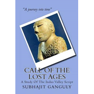 Call of the Lost Ages: A Study of the Indus Valley Script (BOK)