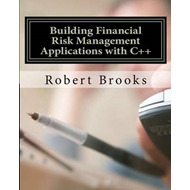 Building Financial Risk Management Applications with C++ (BOK)