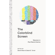 Colorblind Screen: Television in Post-racial America (BOK)