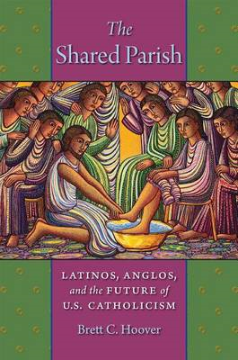The Shared Parish: Latinos, Anglos, and the Future of U.S. Catholicism (BOK)