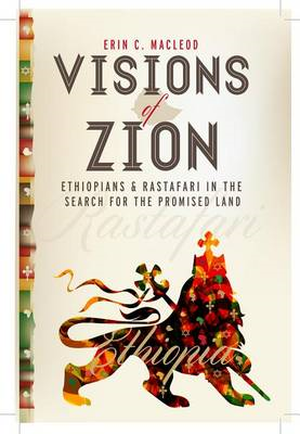 Visions of Zion: Ethiopians and Rastafari in the Search for the Promised Land (BOK)