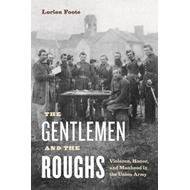 The Gentlemen and the Roughs: Violence, Honor, and Manhood in the Union Army (BOK)
