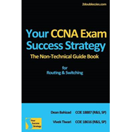 Your CCNA Exam Success Strategy: The Non-Technical Guidebook for Routing & Switching (BOK)