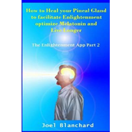 How to Heal Your Pineal Gland to Facilitate Enlightenment Op (BOK)