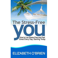 The Stress Free You: How to Live Stress Free and Feel Great Everyday, Starting Today (BOK)