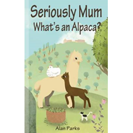 Seriously Mum, What's an Alpaca?: An Adventure in the Frying Pan of Spain (BOK)