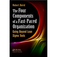 The Four Components of a Fast-Paced Organization: Going Beyond Lean Sigma Tools (BOK)