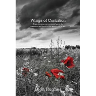 Wings of Contrition: A Tale of Young Men Coming of Age in the Maelstrom and Horror of the World's Fi (BOK)