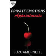 Private Emotions - Appointments: An Erotic Romance Novel in the Private Emotions Trilogy. a Love Sto (BOK)