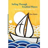 Sailing Through Troubled Waters: Christianity in the Middle East (BOK)