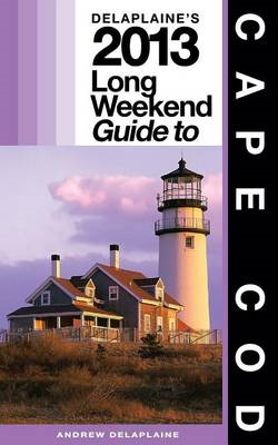 Delaplaine's 2013 Long Weekend Guide to Cape Cod (BOK)