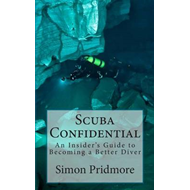 Scuba Confidential: An Insider's Guide to Becoming a Better Diver (BOK)