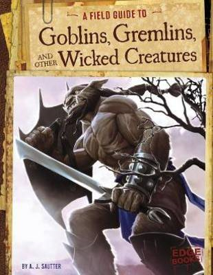 Field Guide to Goblins, Gremlins, and Other Wicked Creatures (BOK)