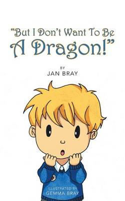 But I Don't Want To Be A Dragon! (BOK)