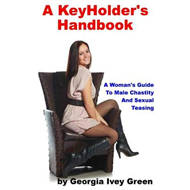 A Keyholder's Handbook: A Woman's Guide to Male Chastity (BOK)