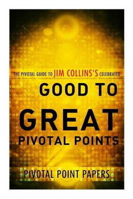 Good to Great Pivotal Points the Pivotal Guide to Jim Collins's Celebrated Book (BOK)